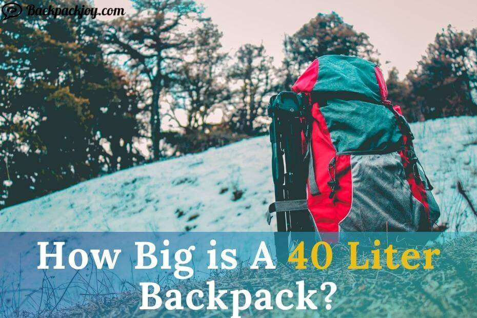 How Big is A 40 Liter Backpack