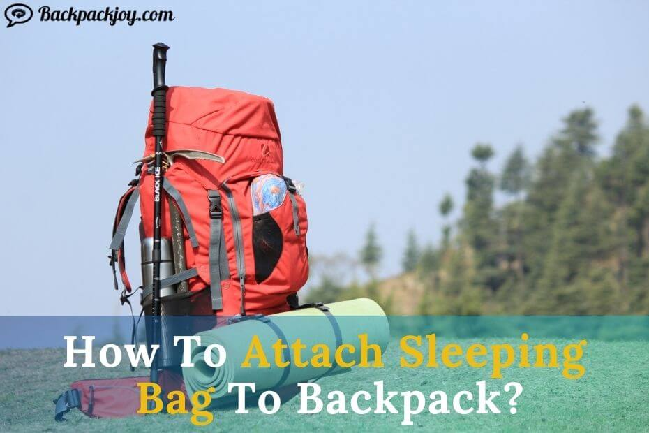 How To Attach A Sleeping Bag To A Backpack