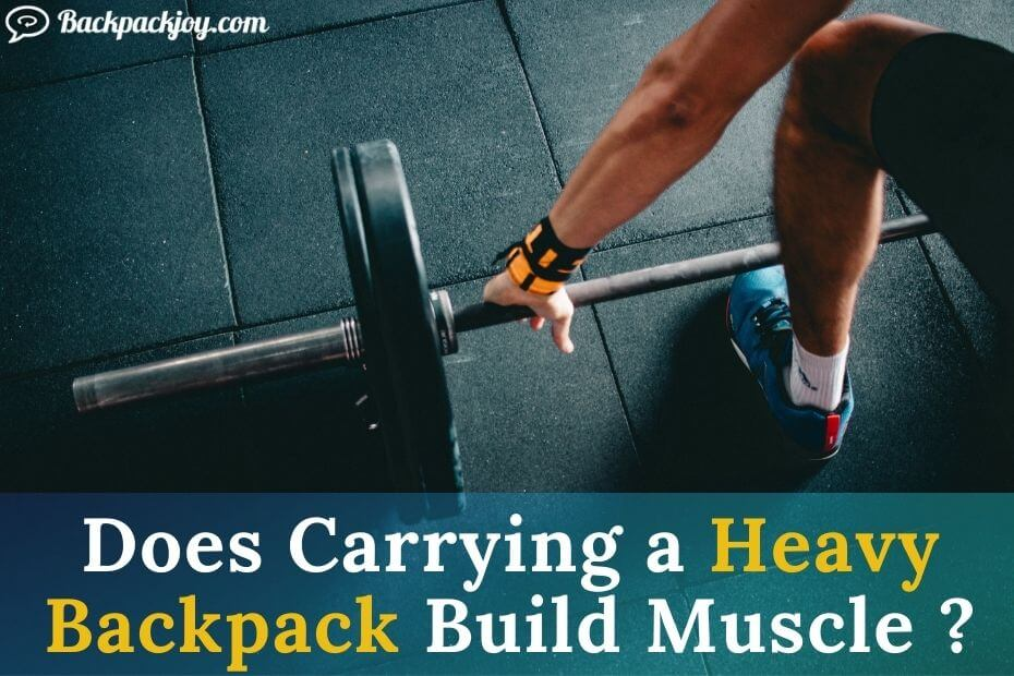 Does Carrying a Heavy Backpack Build Muscle or not